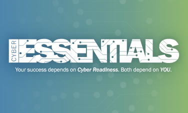 Cyber Essentials. Your success depends on Cyber Readiness. Both depend on YOU.