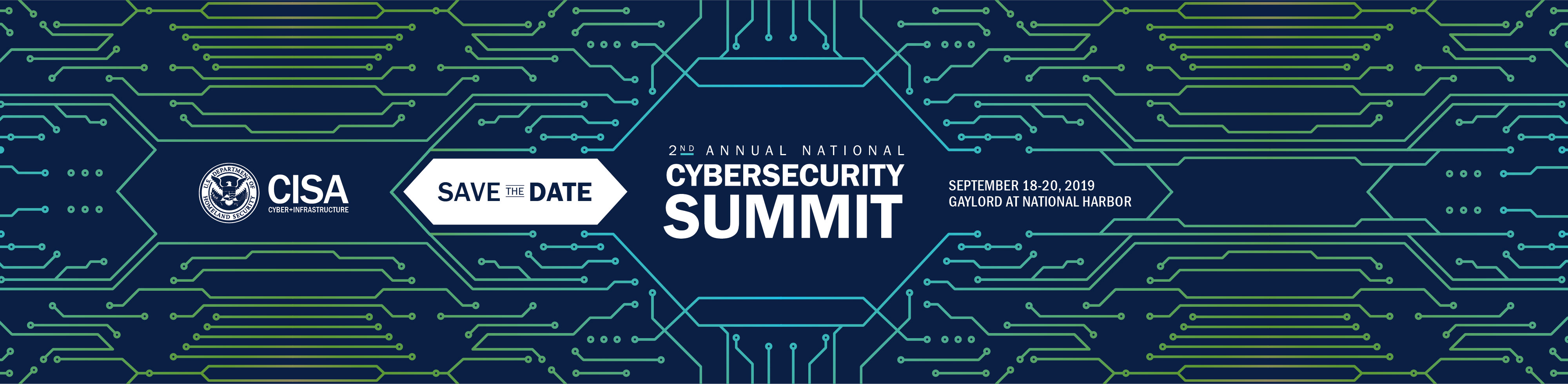 U.S. Department of Homeland Security Seal. CISA. Cyber+Infrastructure. Save the Date. Cybersecurity Summit. September 18-20, 2019. National Harbor, MD