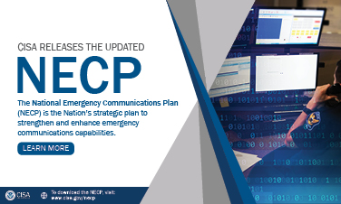 CISA Releases the Updated NECP The National Emergency Communications Plan. (NECP) is the Nation's strategic plan to strengthen and enhance emergency communications capabilities. Learn More. U.S. Department of Homeland Security. CISA. Cyber + Infrastructure. To download the NECP, visit: www.cisa.gov/necp
