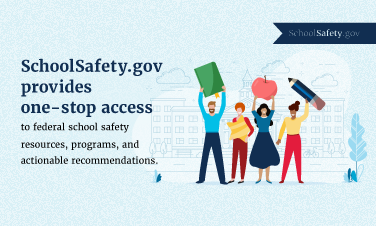 SchoolSafety.gov provides one-stop access to federal school safety resources, programs, and actionable recommendations.