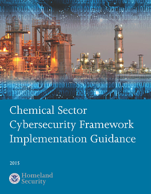 Photo of an outside view of a chemical plant overlaid with binary code and a circuit board above the title, Chemical Sector Cybersecurity Framework Implementation Guidance 2015, and the U.S. Department of Homeland Security logo below the title.