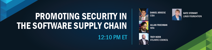 12:10 - 12:50 pm - Promoting Security Software Supply Chain. Session Participants: Daniel Kroese - CISA, Allan Friedman - NTIA, Trey Herr - Atlantic Council, Kate Stewart - Linux Foundation
