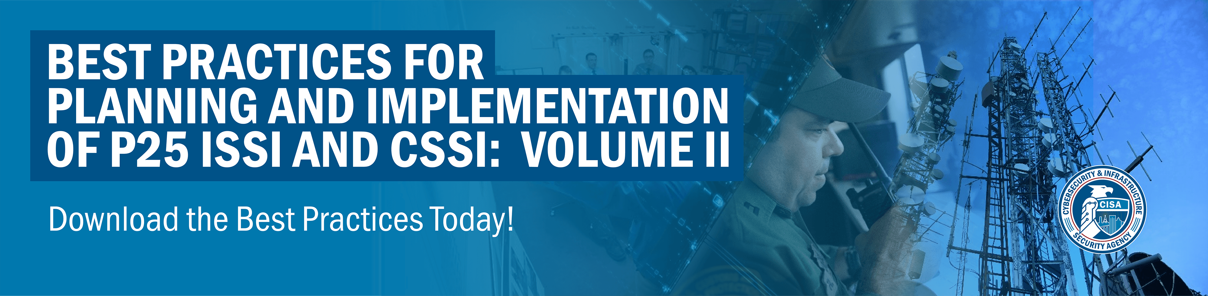 Best Practices For Planning And Implmentation of P25 ISSI And CSSI:  Volume II.  Download the Best Practices Today!